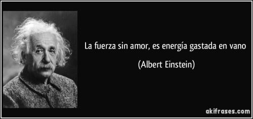 frase-la-fuerza-sin-amor-es-energia-gastada-en-vano-albert-einstein-110213